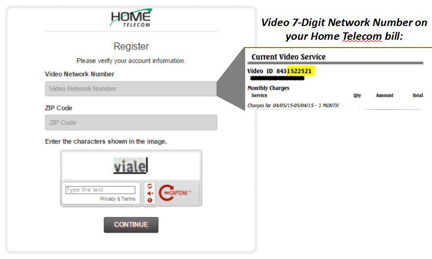 Step 4: Input your 7-Digit Video Network (found on your bill) and you billing zip code. Be sure to add the characters in the box before hitting continue. To get a new set of characters, click the refresh button on the right.