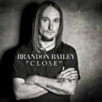 Brandon Bailey 'Close '