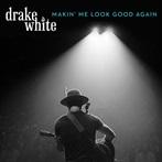 Drake White  'Makin' Me Look Good Again'