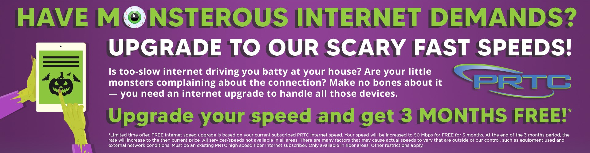 Upgrade to our Scary Fast Speeds!