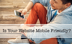 Is Your Site Mobile Friendly? It Better Be!